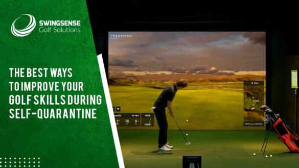 The Best Ways To Improve Your Golf Skills During Self-quarantine