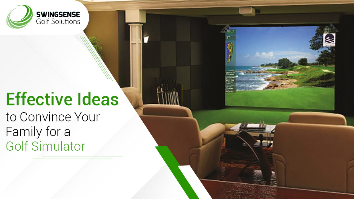 Effective Ideas To Convince Your Family For A Golf Simulator
