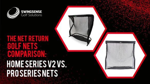 The Net Return Golf Nets Comparison: Home Series V2 vs Pro Series Nets