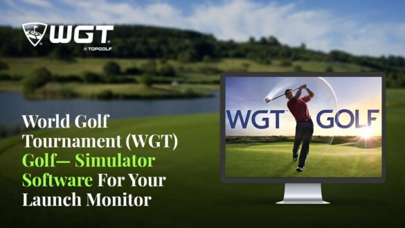World Golf Tournament (WGT) Golf— Simulator Software For Your Launch Monitor