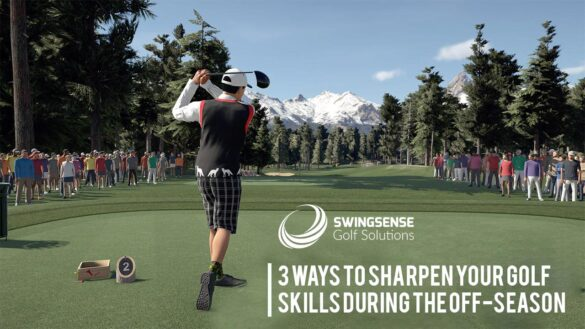 3 Ways to Sharpen Your Golf Skills During The Off-Season