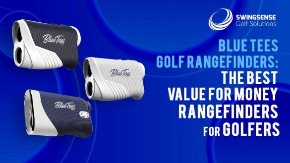 Blue Tees Golf Rangefinders: The Best Value For Money Rangefinders For Golfers