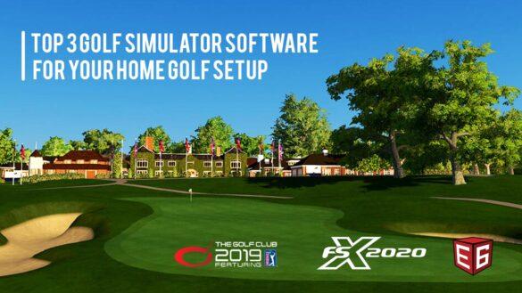 Top 3 Golf Simulator Software For Your Home Golf Setup