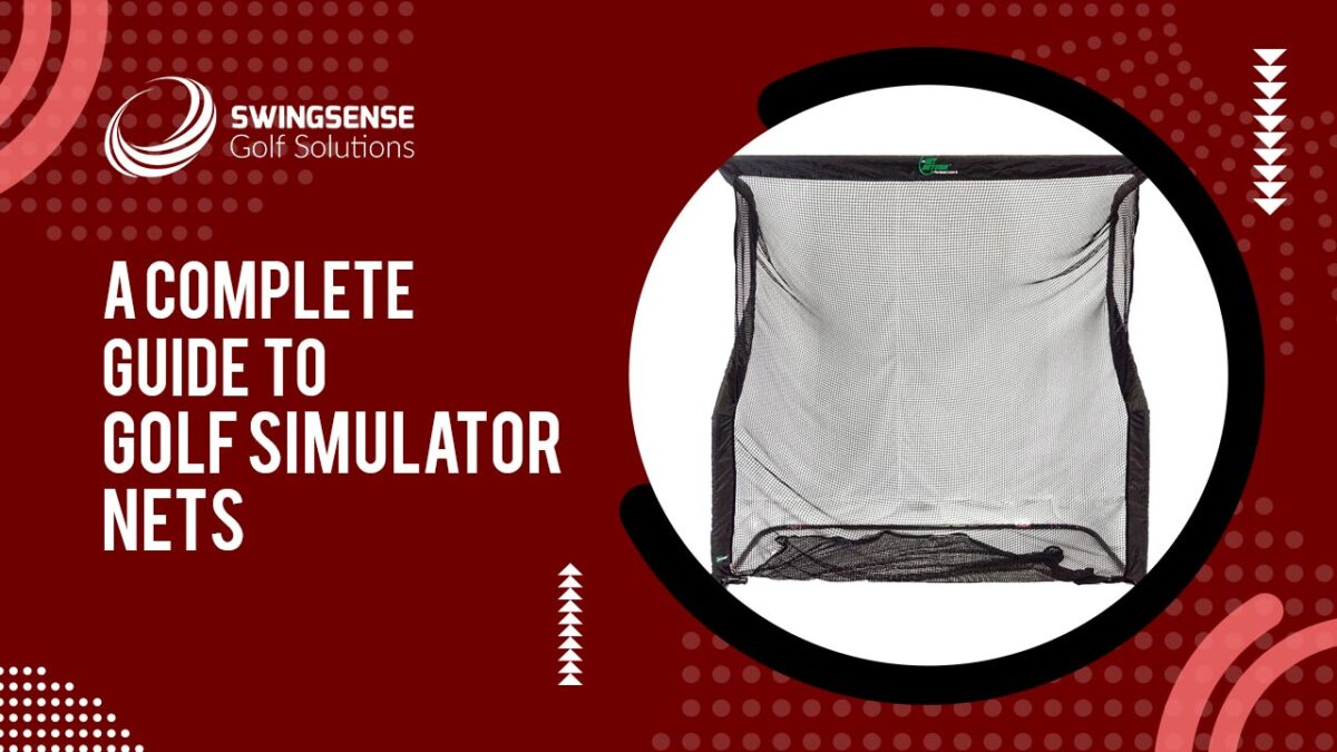 A Complete Guide To Golf Simulator Nets